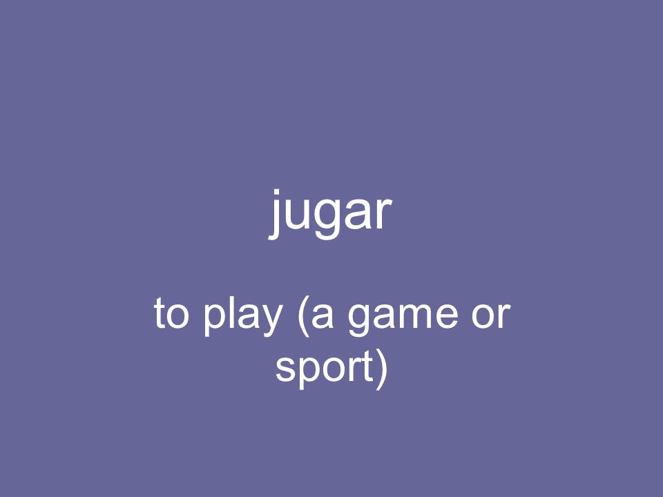 jugar to play (a game or sport)
