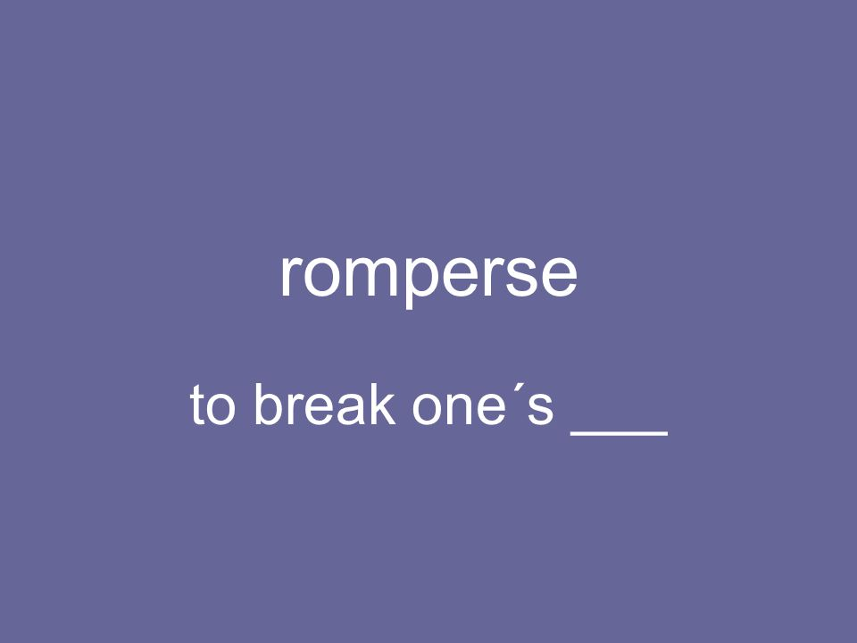 romperse to break one´s ___