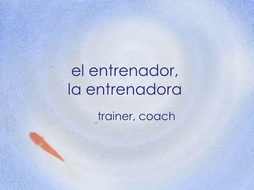 el entrenador, la entrenadora trainer, coach