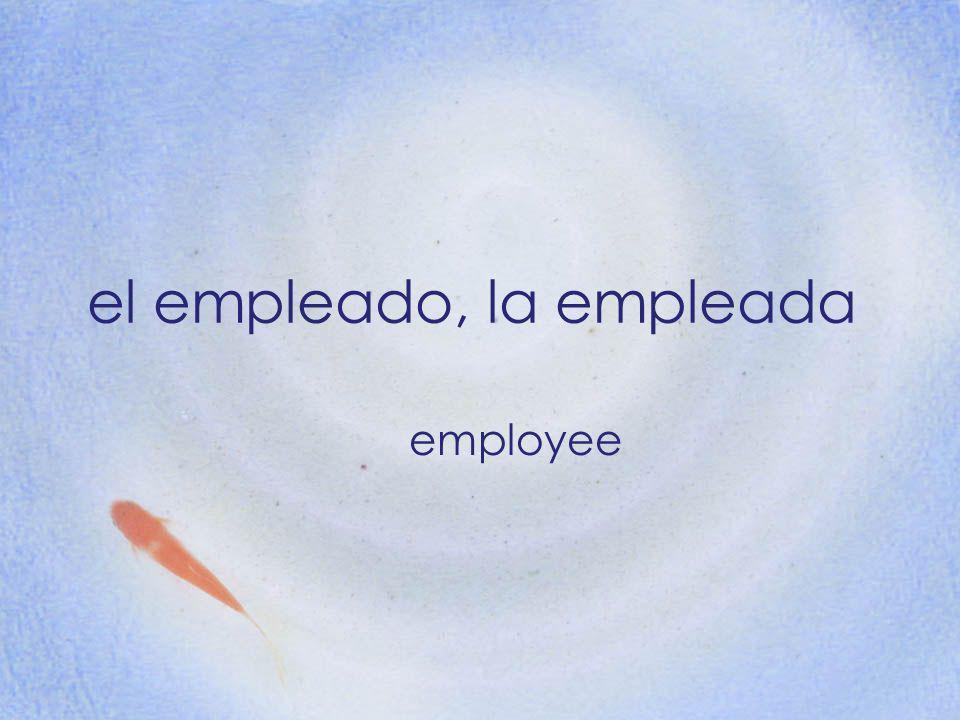 el empleado, la empleada employee