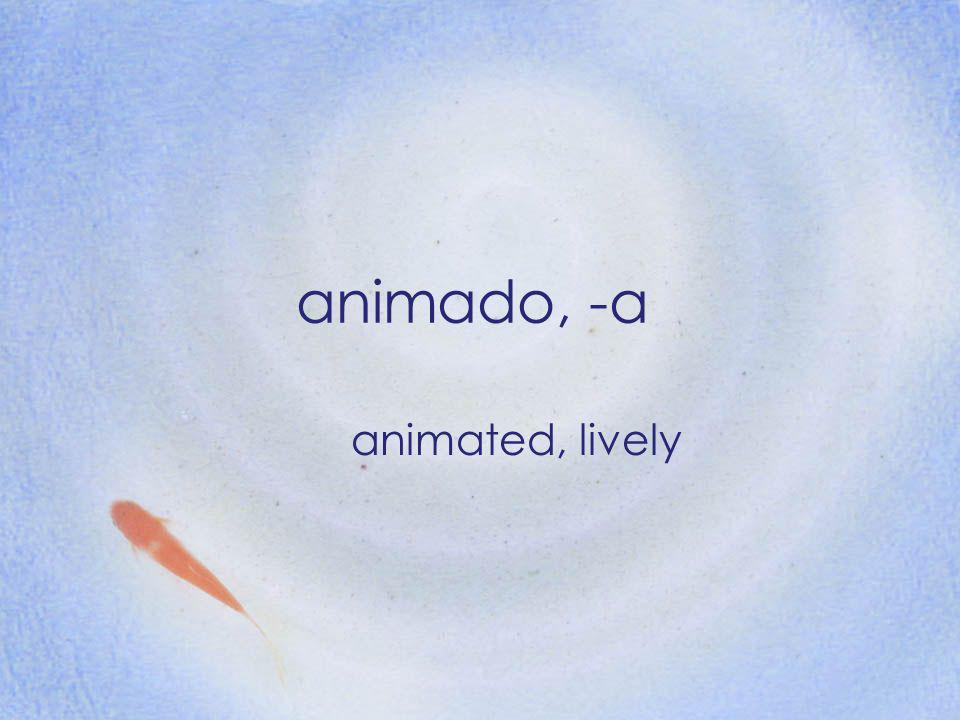 animado, -a animated, lively