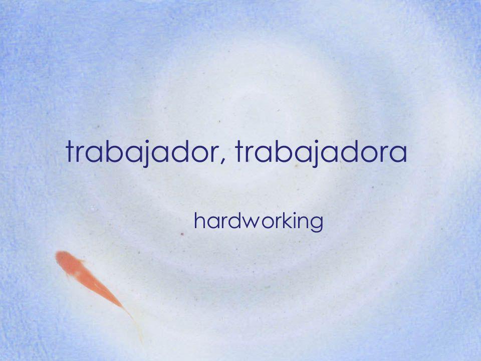 trabajador, trabajadora hardworking