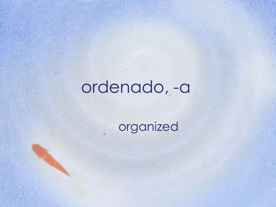 ordenado, -a organized