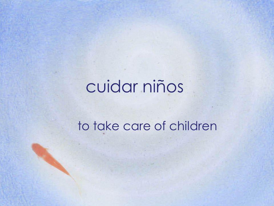 cuidar niños to take care of children