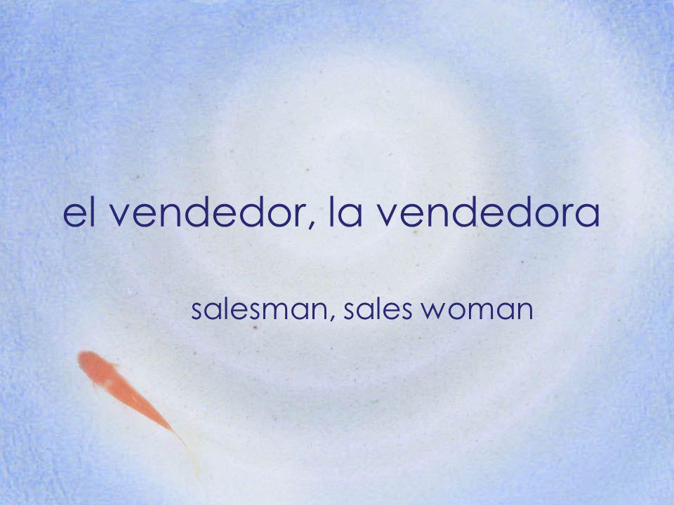 el vendedor, la vendedora salesman, sales woman