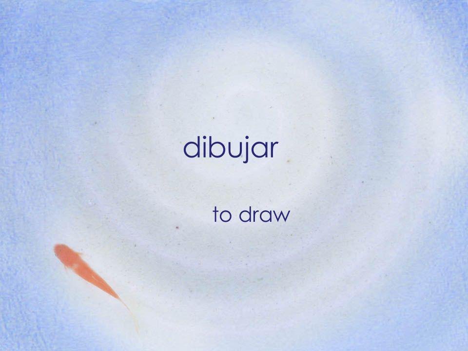 dibujar to draw