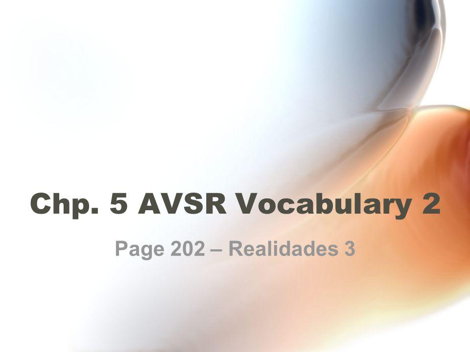 Chp. 5 AVSR Vocabulary 2 Page 202 – Realidades 3