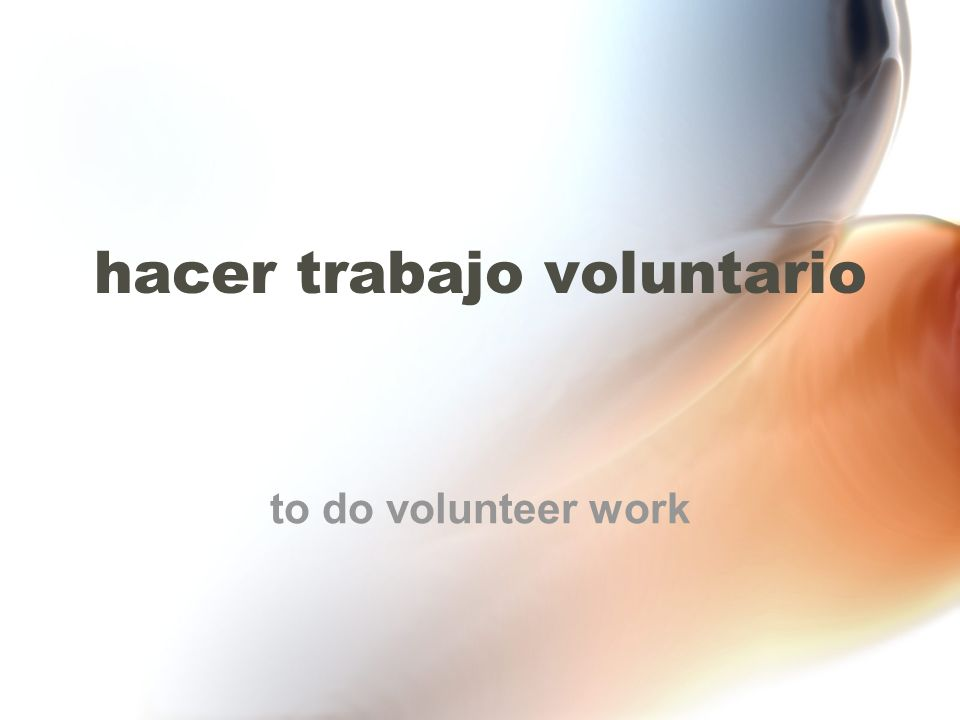 hacer trabajo voluntario to do volunteer work
