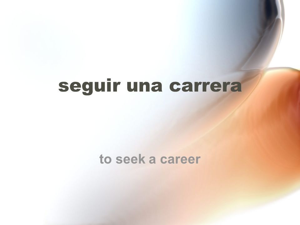 seguir una carrera to seek a career