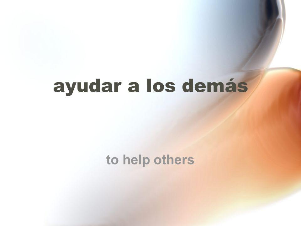 ayudar a los demás to help others