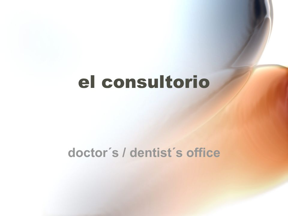 el consultorio doctor´s / dentist´s office