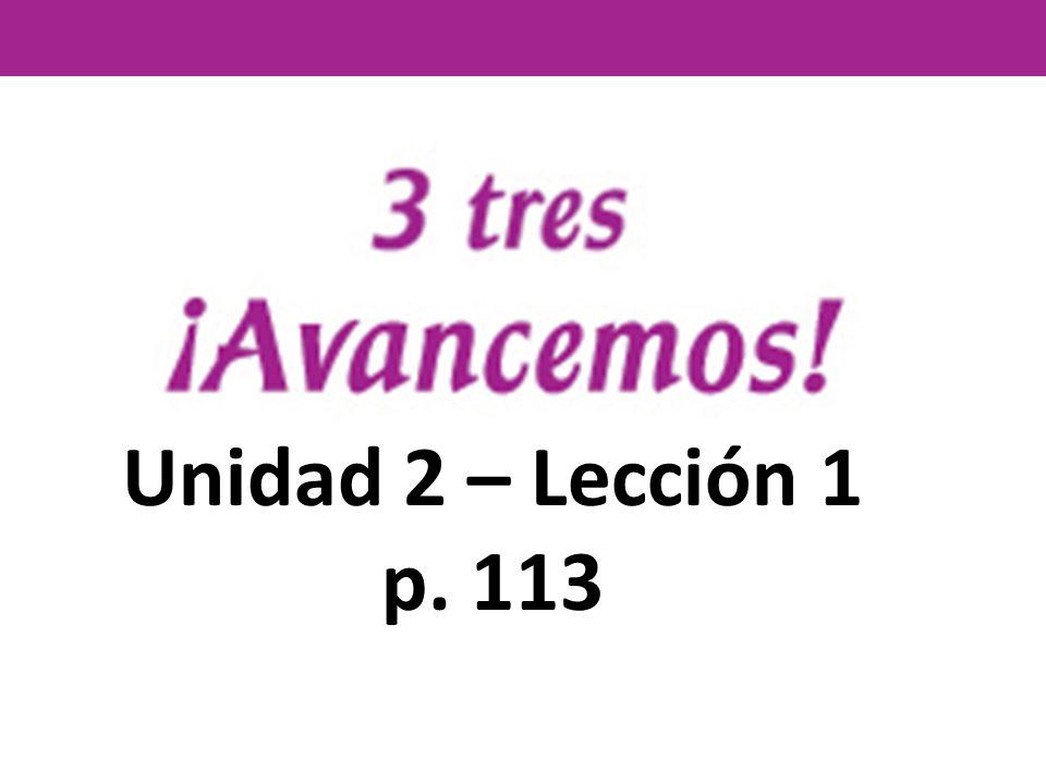 Unidad 2 – Lección 1 p. 113