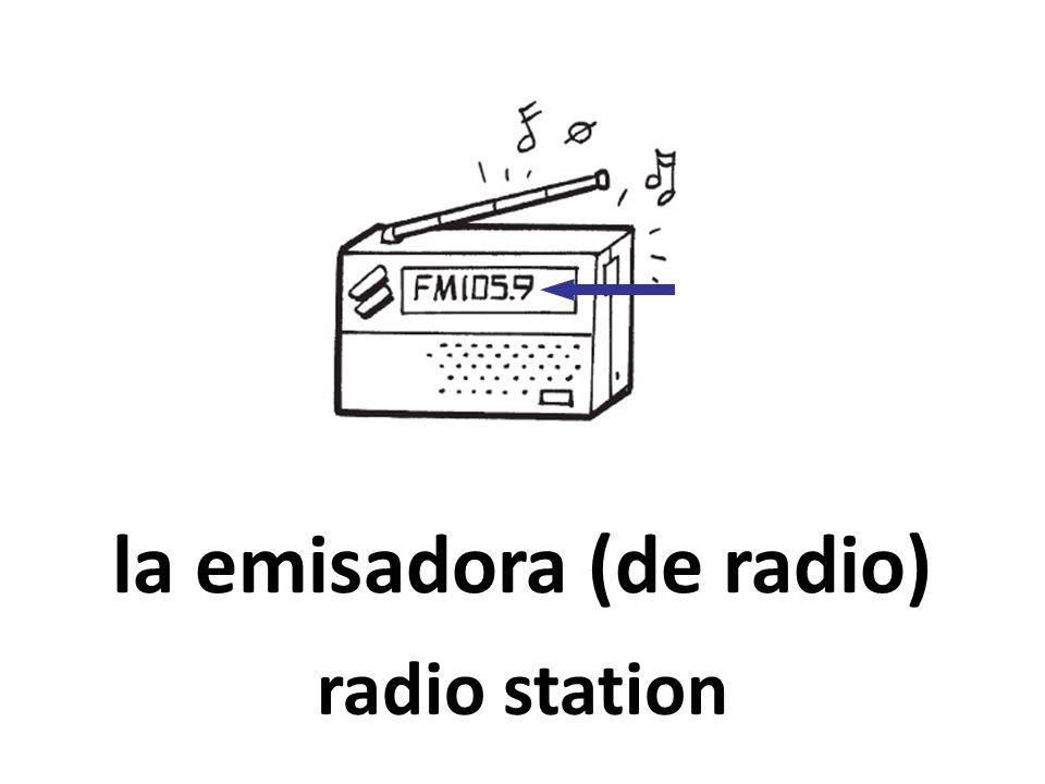 la emisadora (de radio) radio station