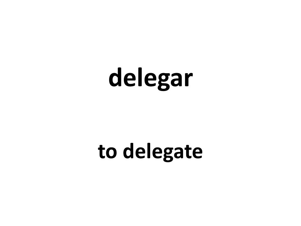 delegar to delegate