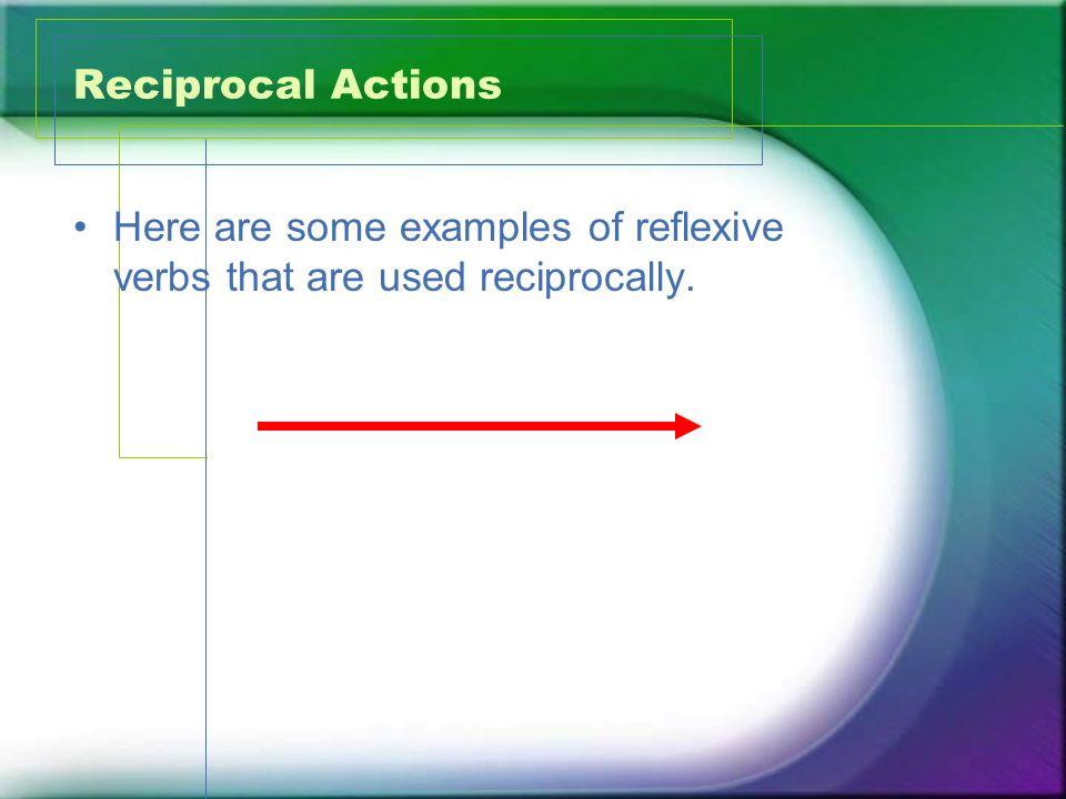 Reciprocal Actions Here are some examples of reflexive verbs that are used reciprocally.
