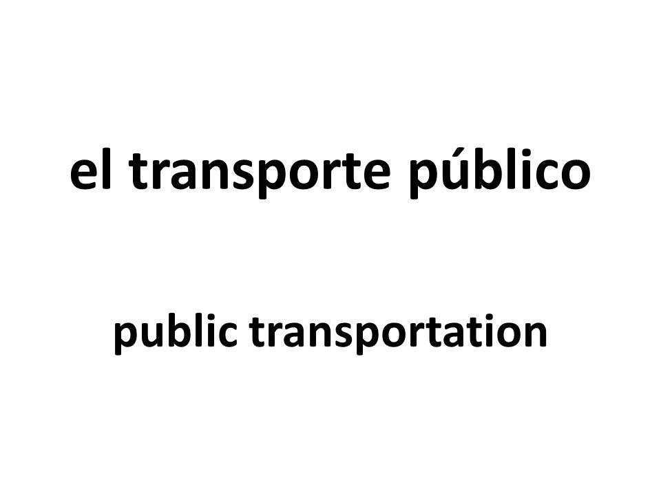 el transporte público public transportation