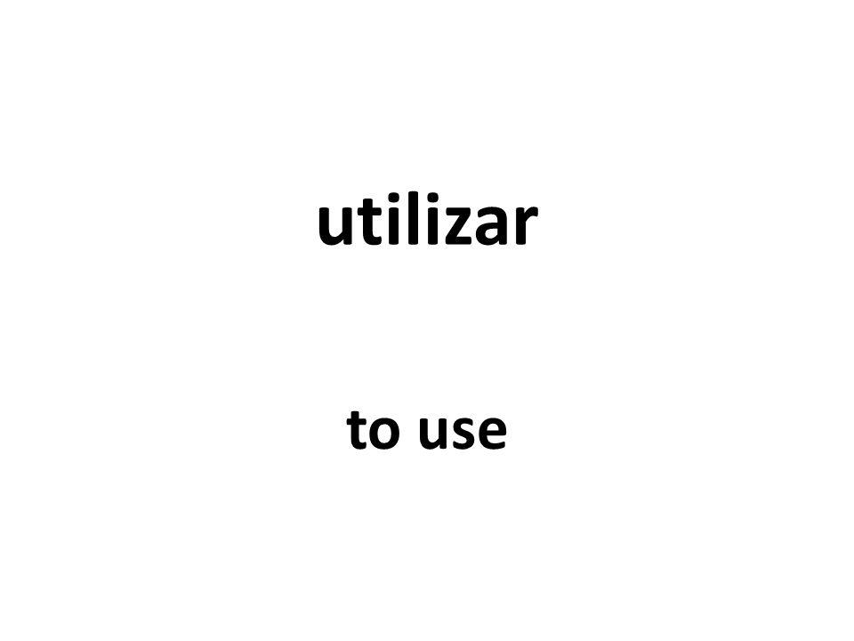 utilizar to use