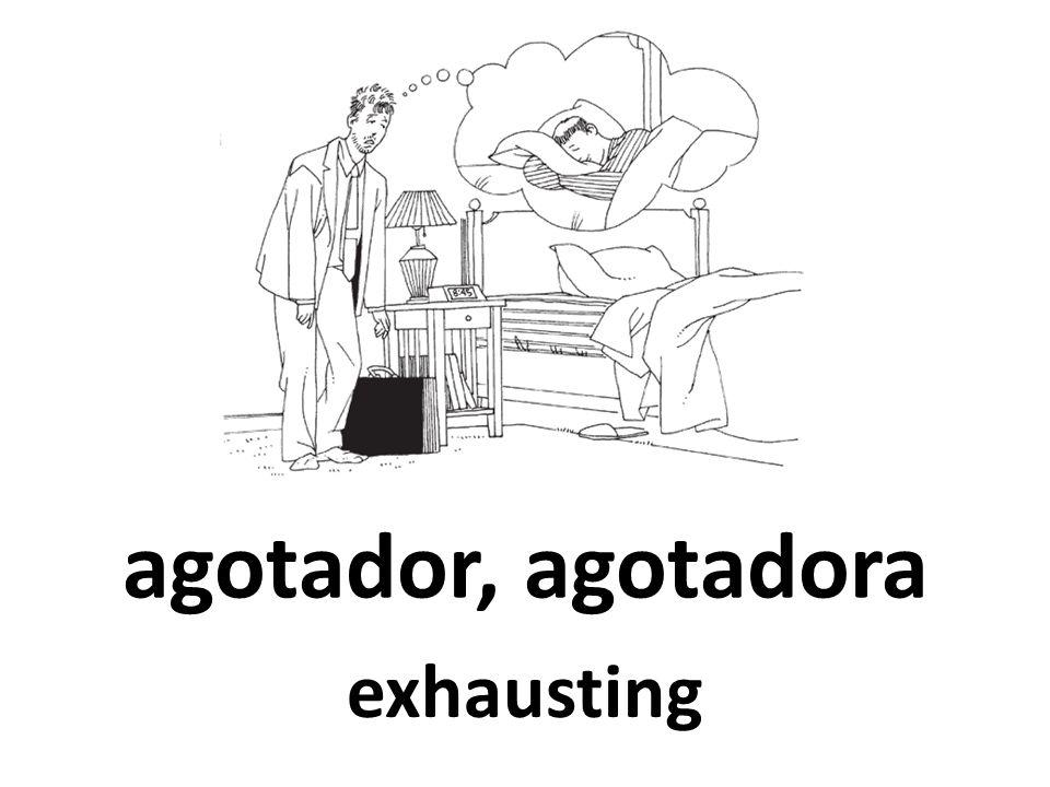agotador, agotadora exhausting