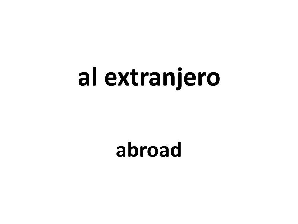 al extranjero abroad