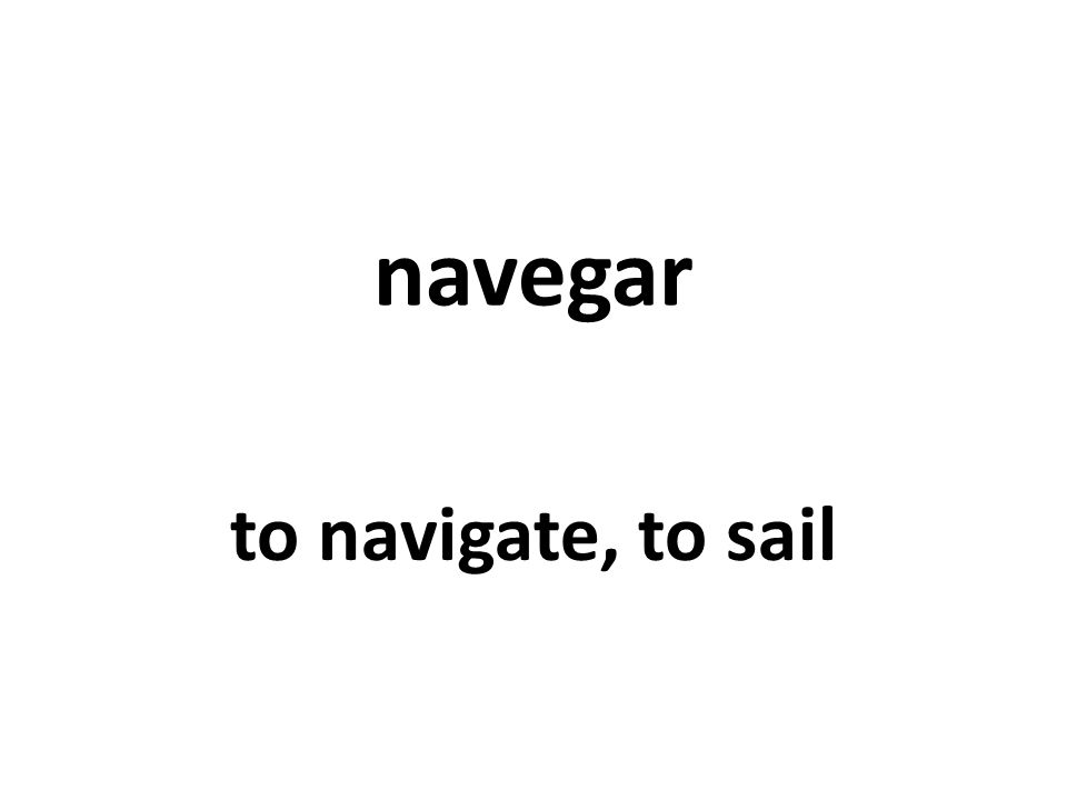 navegar to navigate, to sail