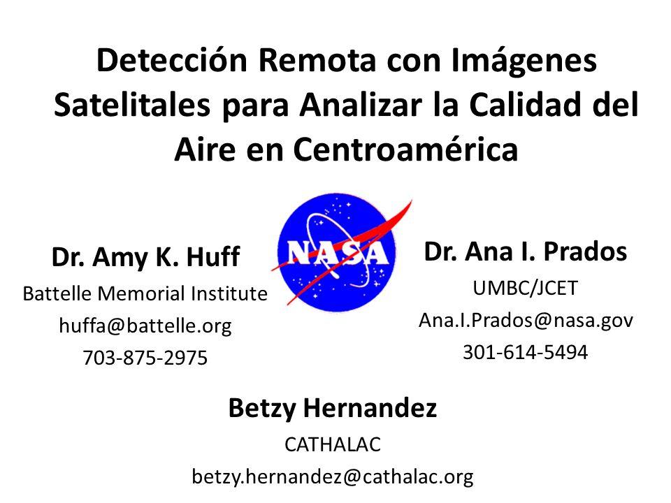 Detección Remota con Imágenes Satelitales para Analizar la Calidad del Aire en Centroamérica Dr. Amy K. Huff Battelle Memorial Institute huffa@battell