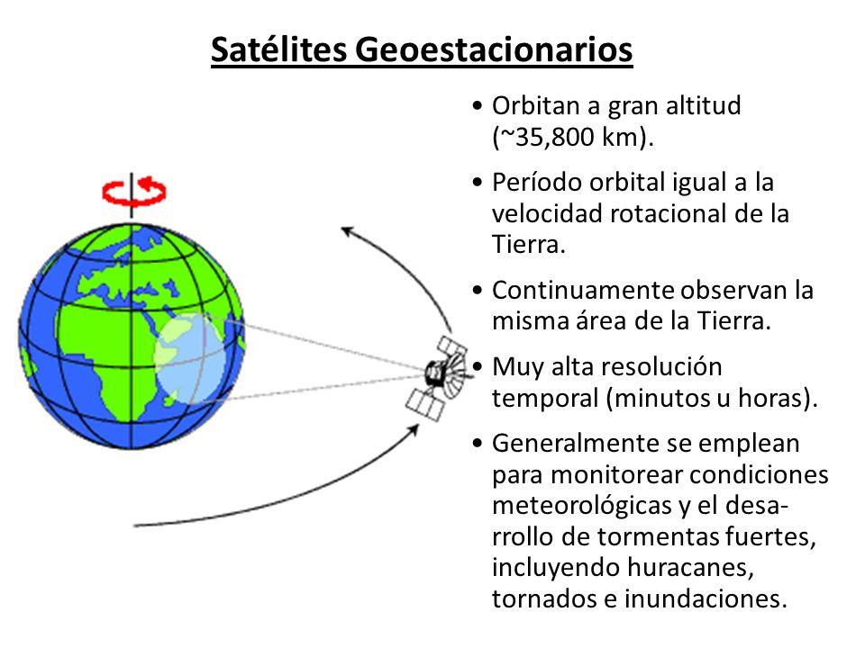 Satélites Geoestacionarios Orbitan a gran altitud (~35,800 km). Período orbital igual a la velocidad rotacional de la Tierra. Continuamente observan l