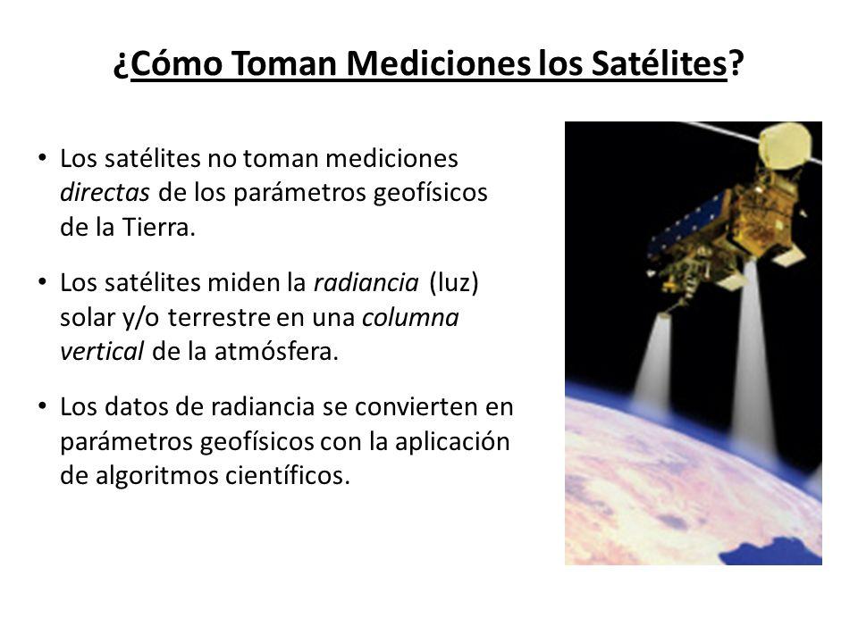 ¿Cómo Toman Mediciones los Satélites? Los satélites no toman mediciones directas de los parámetros geofísicos de la Tierra. Los satélites miden la rad