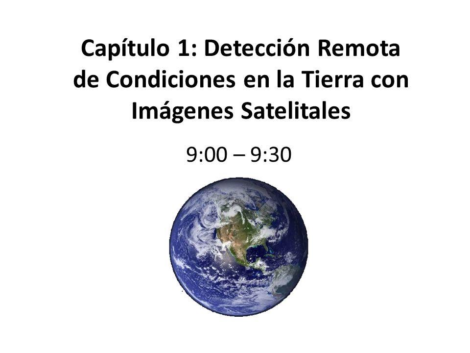 Capítulo 1: Detección Remota de Condiciones en la Tierra con Imágenes Satelitales 9:00 – 9:30
