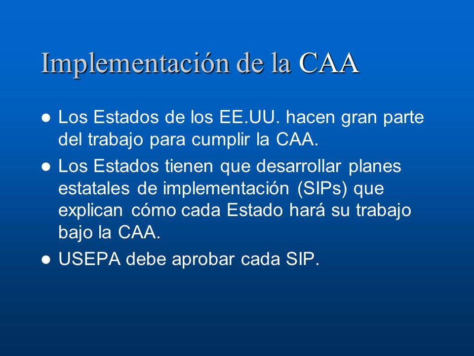 Implementación de la CAA Los Estados de los EE.UU. hacen gran parte del trabajo para cumplir la CAA. Los Estados tienen que desarrollar planes estatal