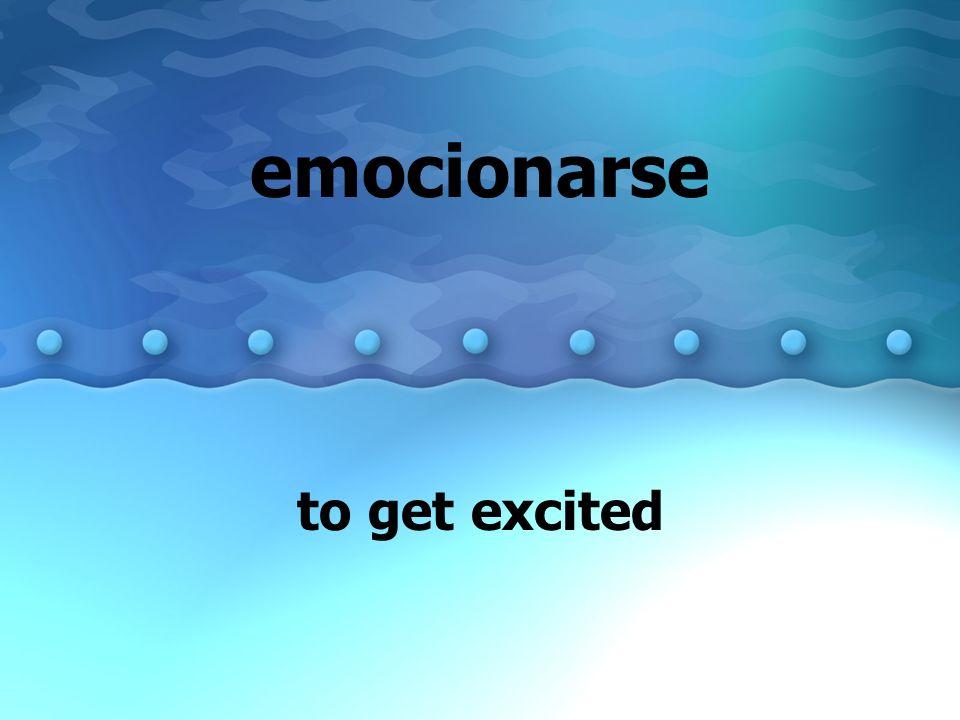 emocionarse to get excited
