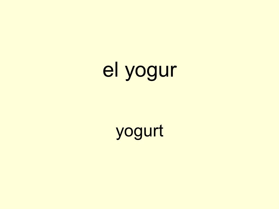 el yogur yogurt