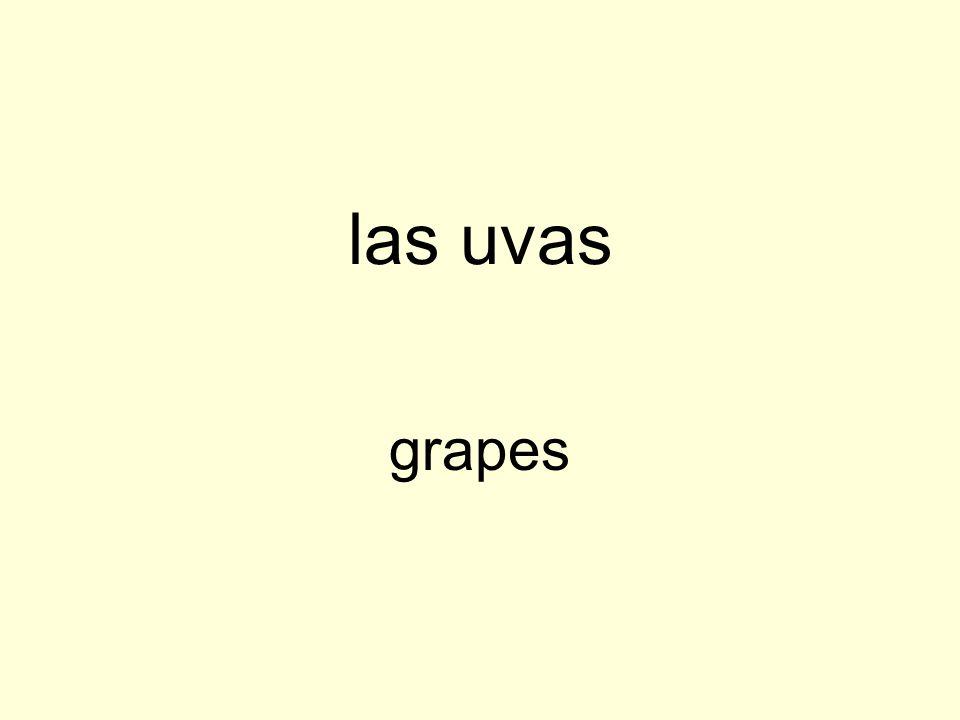 las uvas grapes