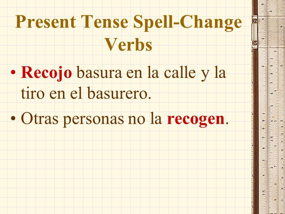 Present Tense Spell-Change Verbs Recojo basura en la calle y la tiro en el basurero.