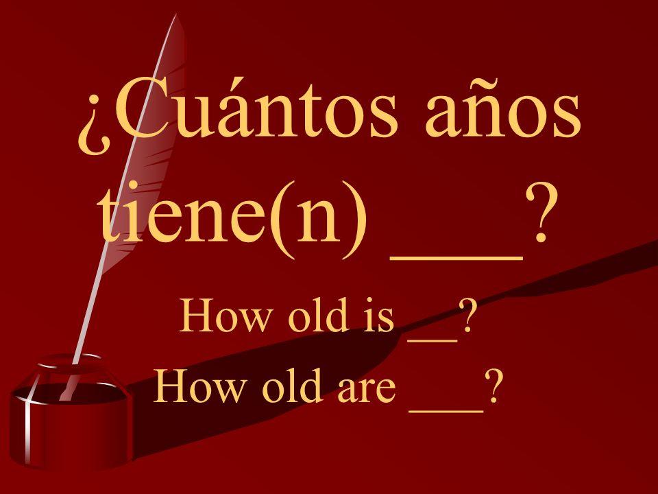 ¿Cuántos años tiene(n) ___? How old is __? How old are ___?