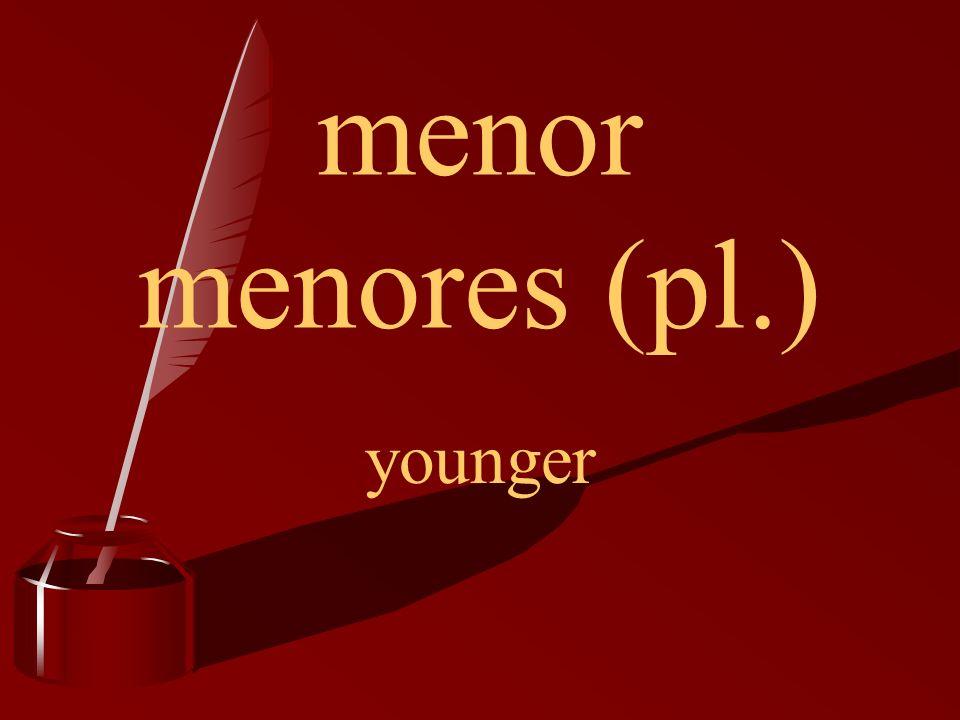 menor menores (pl.) younger