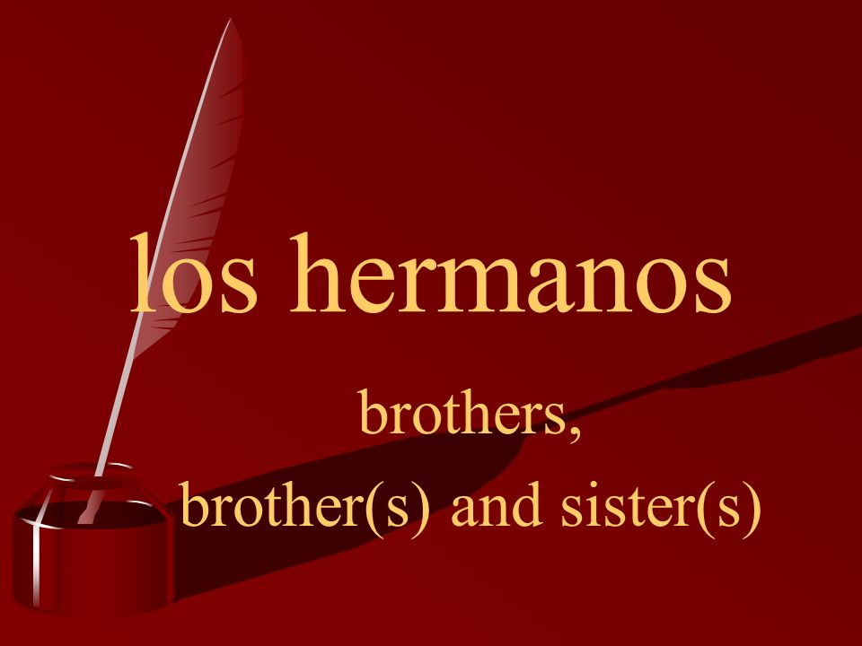 los hermanos brothers, brother(s) and sister(s)