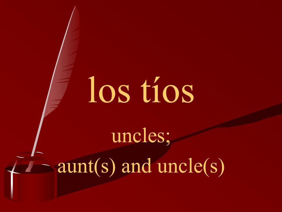 los tíos uncles; aunt(s) and uncle(s)