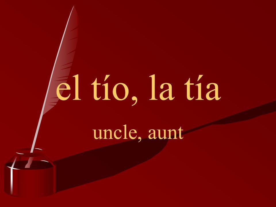 el tío, la tía uncle, aunt