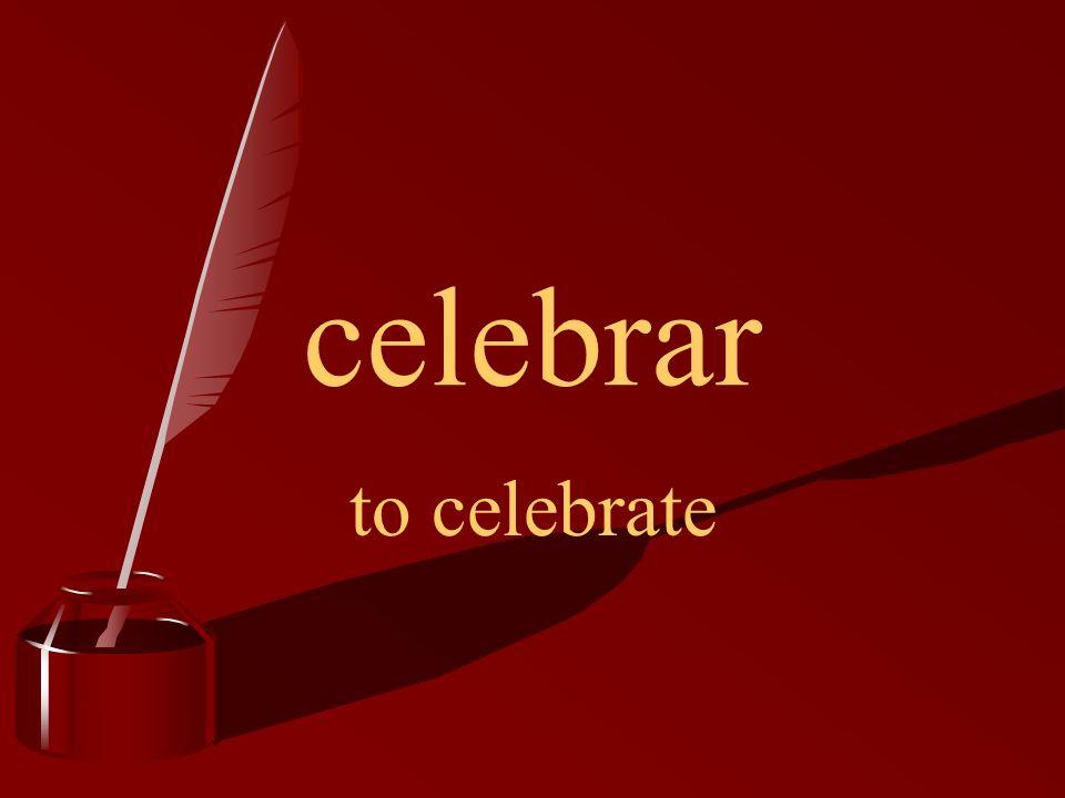 celebrar to celebrate