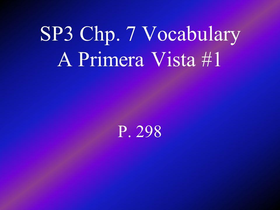 SP3 Chp. 7 Vocabulary A Primera Vista #1 P. 298