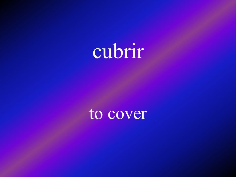 cubrir to cover