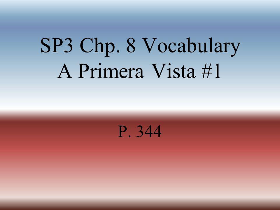 SP3 Chp. 8 Vocabulary A Primera Vista #1 P. 344