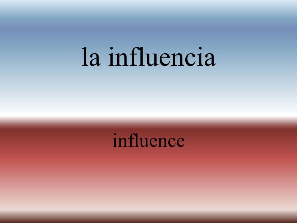 la influencia influence