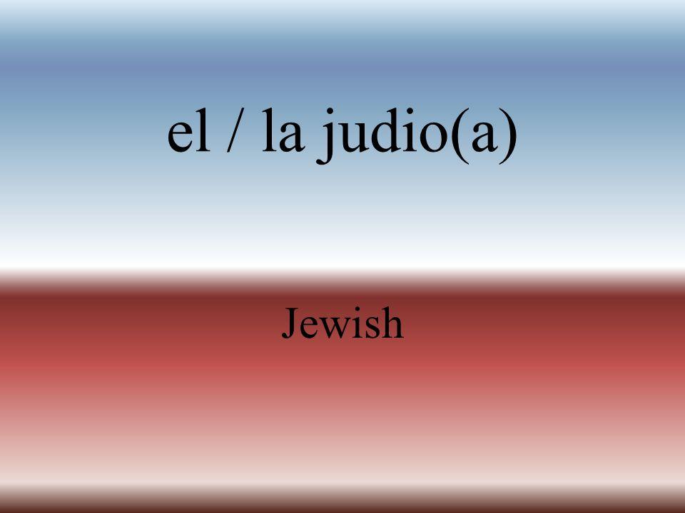 el / la judio(a) Jewish