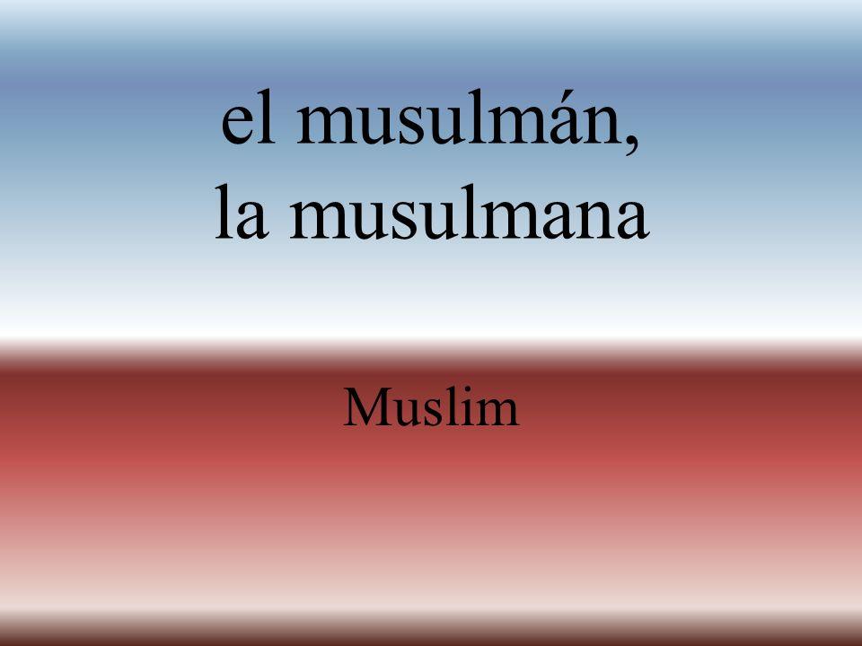 el musulmán, la musulmana Muslim