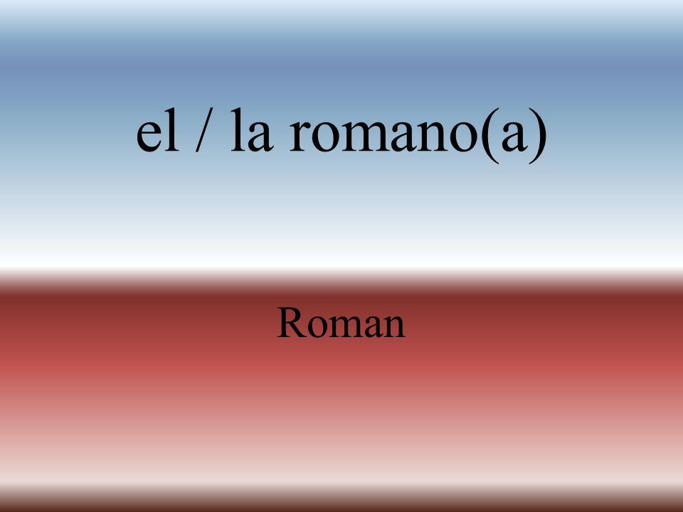 el / la romano(a) Roman
