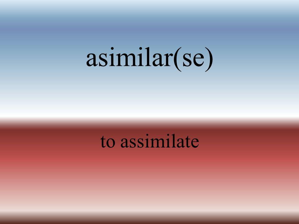 asimilar(se) to assimilate