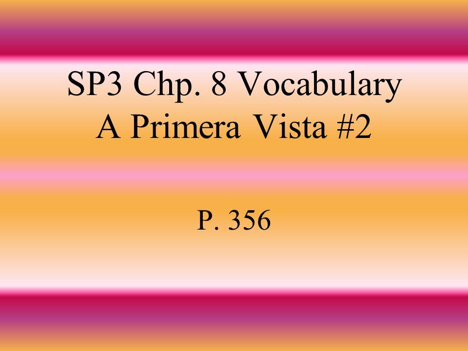 SP3 Chp. 8 Vocabulary A Primera Vista #2 P. 356