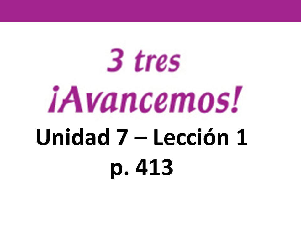 Unidad 7 – Lección 1 p. 413