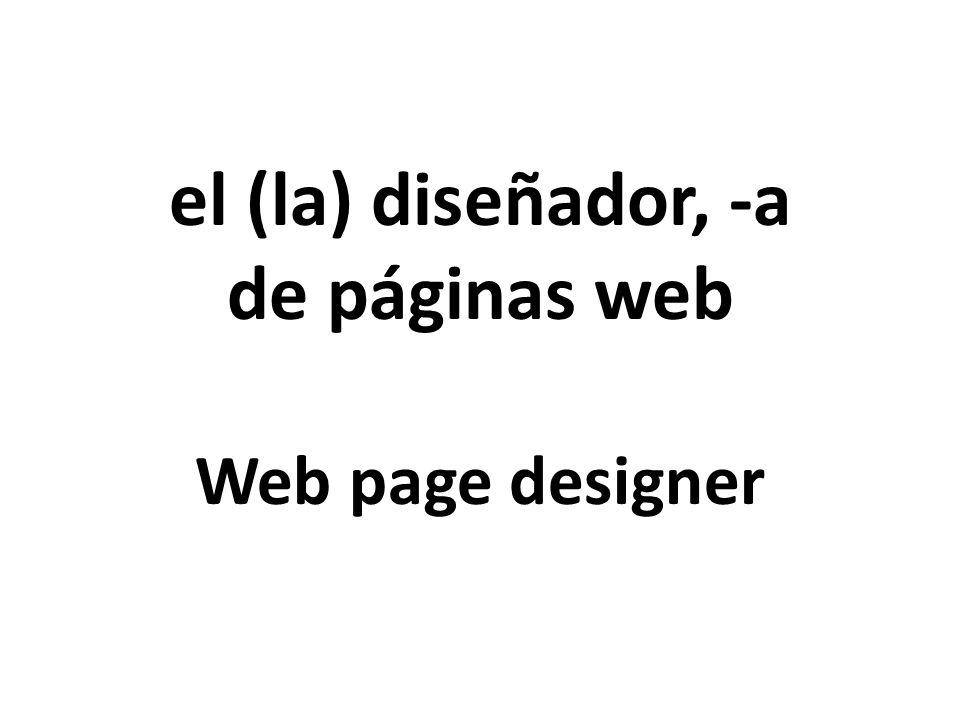 el (la) diseñador, -a de páginas web Web page designer